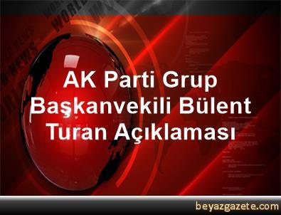 AK Parti Grup Başkanvekili Bülent Turan Açıklaması