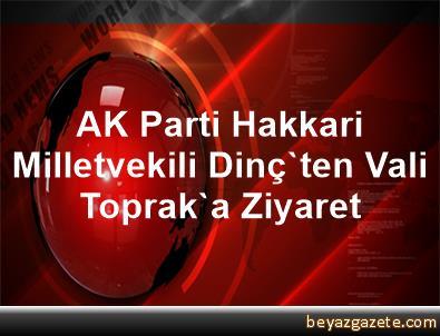 AK Parti Hakkari Milletvekili Dinç'ten Vali Toprak'a Ziyaret