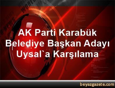 AK Parti Karabük Belediye Başkan Adayı Uysal'a Karşılama