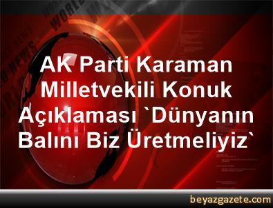 AK Parti Karaman Milletvekili Konuk Açıklaması 'Dünyanın Balını Biz Üretmeliyiz'