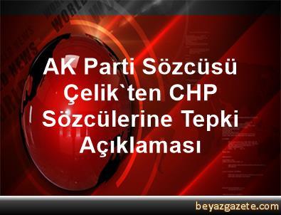 AK Parti Sözcüsü Çelik'ten CHP Sözcülerine Tepki Açıklaması