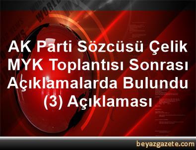AK Parti Sözcüsü Çelik, MYK Toplantısı Sonrası Açıklamalarda Bulundu (3) Açıklaması