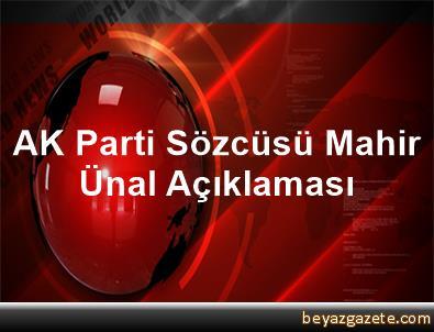 AK Parti Sözcüsü Mahir Ünal Açıklaması