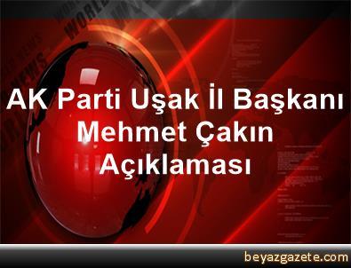 AK Parti Uşak İl Başkanı Mehmet Çakın Açıklaması
