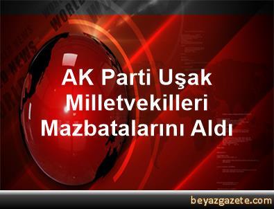 AK Parti Uşak Milletvekilleri Mazbatalarını Aldı