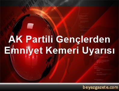 AK Partili Gençlerden Emniyet Kemeri Uyarısı