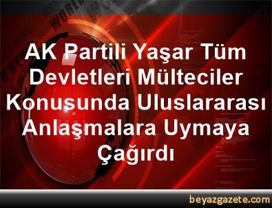 AK Partili Yaşar, Tüm Devletleri Mülteciler Konusunda Uluslararası Anlaşmalara Uymaya Çağırdı