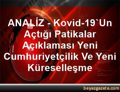 ANALİZ - Kovid-19'Un Açtığı Patikalar Açıklaması Yeni Cumhuriyetçilik Ve Yeni Küreselleşme