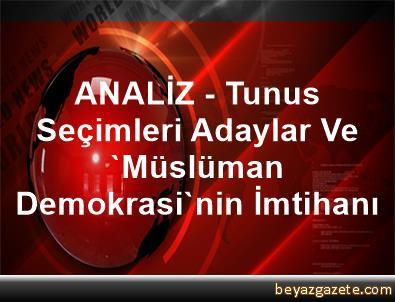 ANALİZ - Tunus Seçimleri, Adaylar Ve 'Müslüman Demokrasi'nin İmtihanı