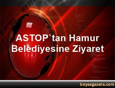 ASTOP'tan Hamur Belediyesine Ziyaret
