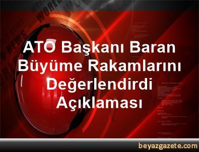 ATO Başkanı Baran Büyüme Rakamlarını Değerlendirdi Açıklaması