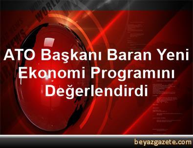 ATO Başkanı Baran, Yeni Ekonomi Programını Değerlendirdi