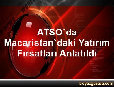 ATSO'da Macaristan'daki Yatırım Fırsatları Anlatıldı