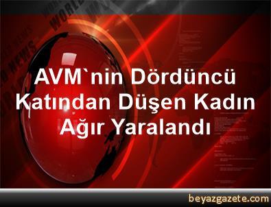 AVM'nin Dördüncü Katından Düşen Kadın Ağır Yaralandı