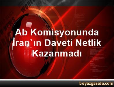 Ab Komisyonunda İran'ın Daveti Netlik Kazanmadı
