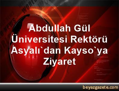 Abdullah Gül Üniversitesi Rektörü Asyalı'dan Kayso'ya Ziyaret