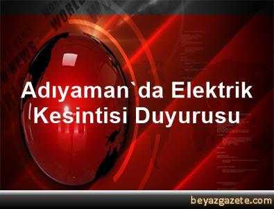 Adıyaman'da Elektrik Kesintisi Duyurusu