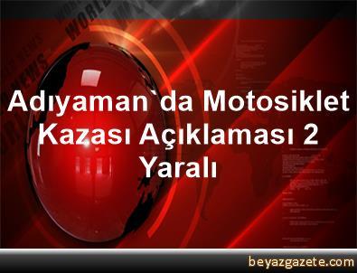 Adıyaman'da Motosiklet Kazası Açıklaması 2 Yaralı