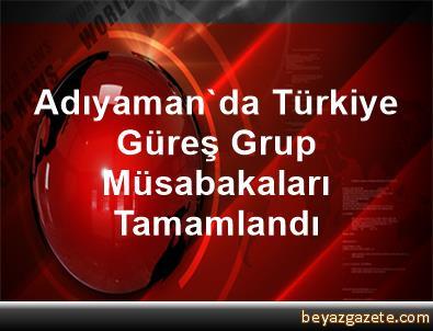 Adıyaman'da Türkiye Güreş Grup Müsabakaları Tamamlandı
