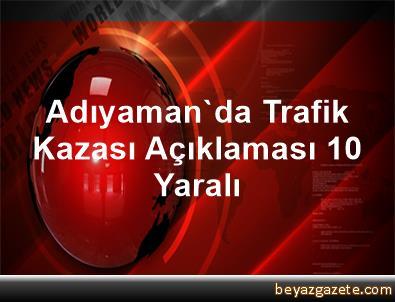 Adıyaman'da Trafik Kazası Açıklaması 10 Yaralı