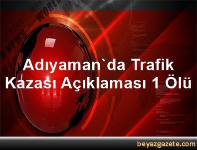 Adıyaman'da Trafik Kazası Açıklaması 1 Ölü