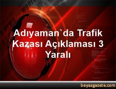 Adıyaman'da Trafik Kazası Açıklaması 3 Yaralı