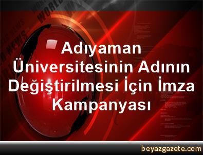 Adıyaman Üniversitesinin Adının Değiştirilmesi İçin İmza Kampanyası