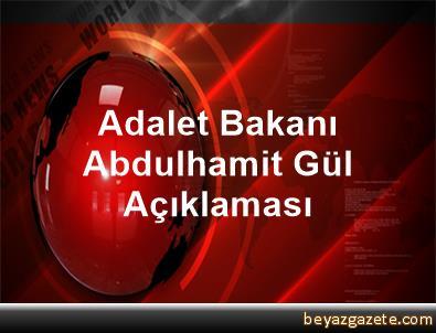 Adalet Bakanı Abdulhamit Gül Açıklaması