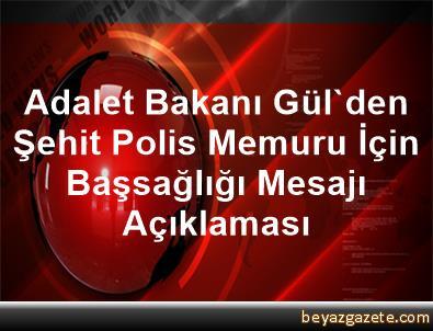 Adalet Bakanı Gül'den Şehit Polis Memuru İçin Başsağlığı Mesajı Açıklaması