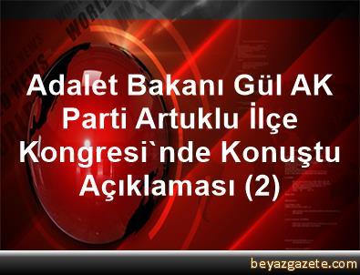 Adalet Bakanı Gül, AK Parti Artuklu İlçe Kongresi'nde Konuştu Açıklaması (2)