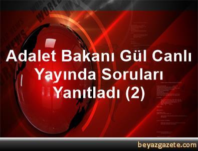 Adalet Bakanı Gül, Canlı Yayında Soruları Yanıtladı (2)
