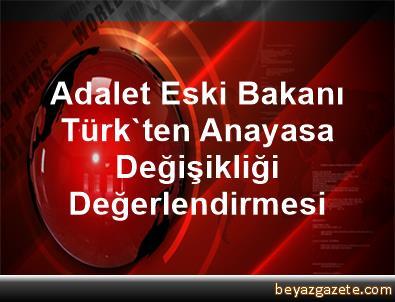 Adalet Eski Bakanı Türk'ten Anayasa Değişikliği Değerlendirmesi