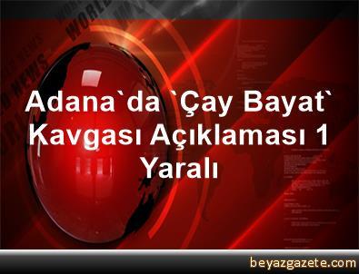 Adana'da 'Çay Bayat' Kavgası Açıklaması 1 Yaralı