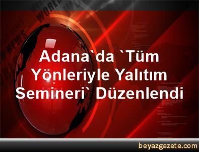 Adana'da 'Tüm Yönleriyle Yalıtım Semineri' Düzenlendi