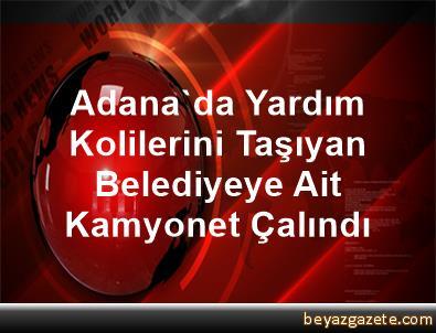 Adana'da Yardım Kolilerini Taşıyan Belediyeye Ait Kamyonet Çalındı