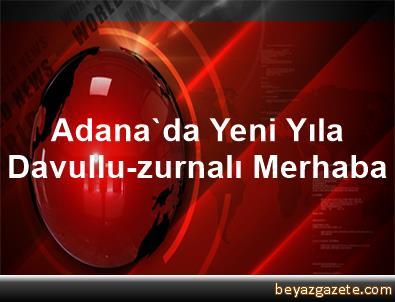 Adana'da Yeni Yıla Davullu-zurnalı Merhaba