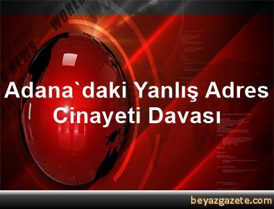 Adana'daki Yanlış Adres Cinayeti Davası