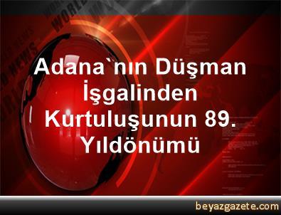 Adana'nın Düşman İşgalinden Kurtuluşunun 89. Yıldönümü