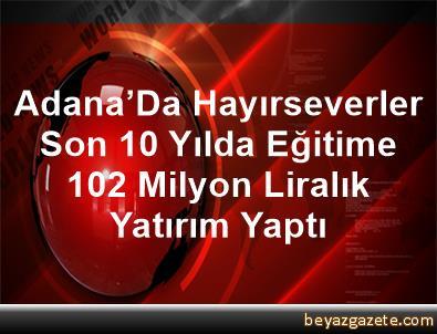 Adana'Da Hayırseverler Son 10 Yılda Eğitime 102 Milyon Liralık Yatırım Yaptı