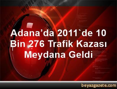 Adana'da 2011'de 10 Bin 276 Trafik Kazası Meydana Geldi