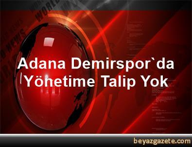 Adana Demirspor'da Yönetime Talip Yok