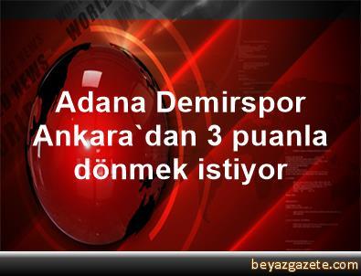 Adana Demirspor Ankara'dan 3 puanla dönmek istiyor