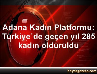 Adana Kadın Platformu: Türkiye'de geçen yıl 285 kadın öldürüldü