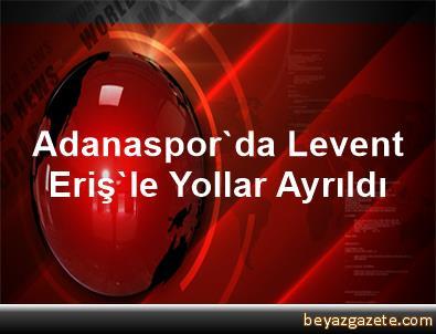 Adanaspor'da Levent Eriş'le Yollar Ayrıldı