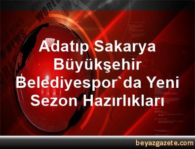 Adatıp Sakarya Büyükşehir Belediyespor'da Yeni Sezon Hazırlıkları