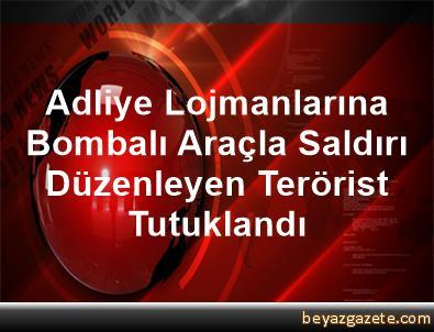 Adliye Lojmanlarına Bombalı Araçla Saldırı Düzenleyen Terörist Tutuklandı