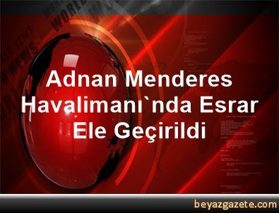 Adnan Menderes Havalimanı'nda Esrar Ele Geçirildi