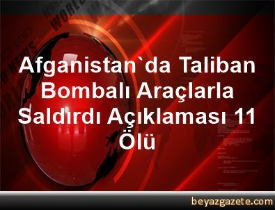 Afganistan'da Taliban Bombalı Araçlarla Saldırdı Açıklaması 11 Ölü