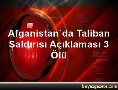 Afganistan'da Taliban Saldırısı Açıklaması 3 Ölü