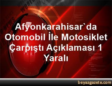 Afyonkarahisar'da Otomobil İle Motosiklet Çarpıştı Açıklaması 1 Yaralı